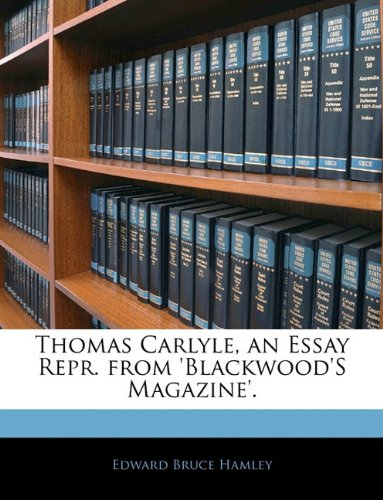 Thomas Carlyle, an Essay Repr. from 'Blackwood'S Magazine'.