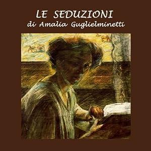 Le Seduzioni [The Seductions] | [Amalia Guglielminetti]