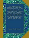 img - for The Arguments of Counsel for the Libelee, Helen Maria Dalton, in the Dalton Divorce Case: Consisting of the Opening Address of H.F. Durant, Esq., and ... of the Daily Bee, by Messrs. J.M.W. Yerri book / textbook / text book