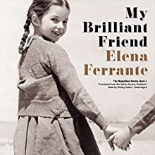My Brilliant Friend: The Neapolitan Novels, Book 1 (       UNABRIDGED) by Elena Ferrante Narrated by Hillary Huber
