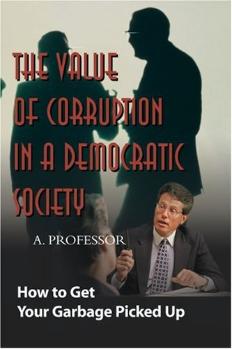 The Value of Corruption in a Democratic Society: How to Get Your Garbage Picked Up