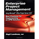 Enterprise Project Management Using Microsoft Office Project Server 2007: Best Practices for Implementing an EPM Solution