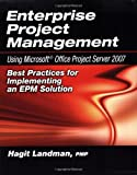 Hagit Landman Enterprise Project Management: Using Microsoft Project Server 2007: Best Practices for Implementing an EPM Solution