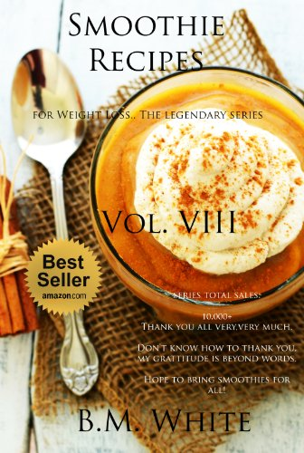 SMOOTHIES: The most delicious recipes for weight loss book. Vol. VIII (smoothie recipes for weight loss,smoothie recipe book): More delicious recipes, health galore! by B.M. White