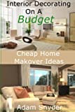img - for Interior Decorating On A Budget - Cheap Home Makeover Ideas book / textbook / text book