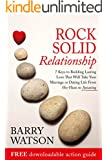 Rock Solid Relationship: 7 Ways to Build Lasting Love That Will Take Your Marriage or Dating Life From Ho-Hum to Amazing.