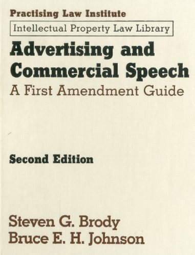 Advertising and Commercial Speech: A First Amendment Guide (Practising Law Institute Intellectual Property Law Library)