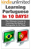 Portuguese: Learn Portuguese In 10 DAYS - Effective Course to Learn the Basics of the Portuguese Language Fast (Portuguese, Portuguese Language,Portugal,Learn ... Chinese, Japanese) (English Edition)