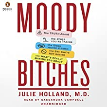 Moody Bitches: The Truth About The Drugs You're Taking, The Sex You're Not Having, The Sleep You're Missing and What's Really Making You Feel Crazy (       UNABRIDGED) by Julie Holland Narrated by Cassandra Campbell