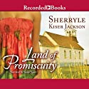 Land of Promiscuity Audiobook by Sherryle Kiser Jackson Narrated by Susan Spain