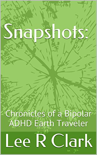 Snapshots:: Chronicles of a Bipolar ADHD Earth Traveler PDF
