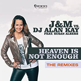 J&M vs. DJ Alan Kay feat. Susan Albers-Heaven Is Not Enough (The Remixes)