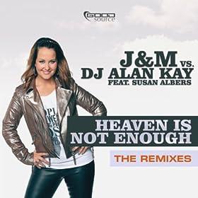 J&M vs. DJ Alan Kay feat. Susan Albers-Heaven Is Not Enough (The Remixes)