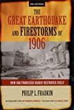 The Great Earthquake and Firestorms of 1906: How San Francisco Nearly Destroyed Itself (0520248201) by Fradkin, Philip L.