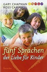 Die fünf Sprachen der Liebe für Kinder: Wie Kinder Liebe ausdrücken und empfangen