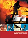 Survival Against the Odds: TRUE-LIFE SURVIVAL STORIES FROM THE WORLD'S BEST-READ MAGAZINE (0276426924) by Reader'S Deigest