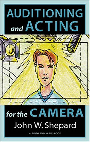 Auditioning and Acting for the Camera: Proven Techniques...