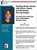 img - for Building Better Worlds with Vision, Values and Structures Serving People: An Exclusive Interview with DreamMaker Michele Hunt book / textbook / text book