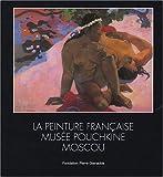 echange, troc Irina Antonova, Léonard Gianadda - La peinture francaise au musée Pouchkine de Moscou.