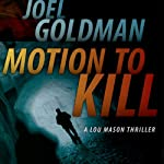 Motion to Kill: A Lou Mason Thriller, Book 1 (       UNABRIDGED) by Joel Goldman Narrated by Kevin Foley