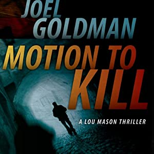 Motion to Kill: A Lou Mason Thriller, Book 1 | [Joel Goldman]