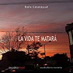 La vida te matará [Life Will Kill You] | Rafa Calatayud