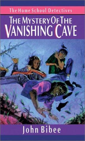 The Mystery of the Vanishing Cave (Bibee, John. Home School Detectives, 5.), John Bibee