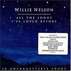 Willie Nelson - All the Songs I've Loved Before - Amazon.com Music