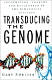 Transducing the Genome: Information, Anarchy, and Revolution in the Biomedical Sciences (0071387617) by Zweiger, Gary