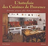 L'autrefois des cuisines de Provence : Chemines, potagers, piles, objets et ustensiles...