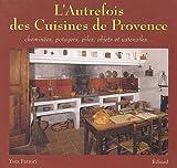 echange, troc Yves Fattori - L'autrefois des cuisines de Provence : Cheminées, potagers, piles, objets et ustensiles...