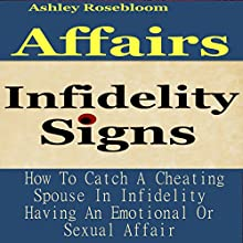 Infidelity Signs: How to Catch a Cheating Spouse in Infidelity Having an Emotional or Sexual Affair (       UNABRIDGED) by Ashley Rosebloom Narrated by JC Anonymous