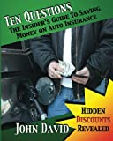 Ten Questions - The Insiders Guide to Saving Money on Auto Insurance: Hidden Discounts Revealed