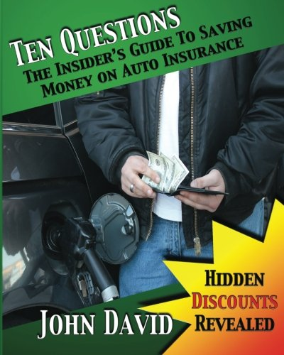 Ten Questions - The Insider's Guide to Saving Money on Auto Insurance: Hidden Discounts Revealed