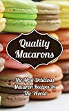 Quality Macarons: Secret Step-by-Step Formulas For Delicious Donuts Your Family Will Love