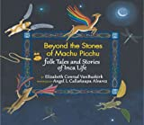 Beyond the Stones of Machu Picchu: Folk Tales and Stories of Inca Life