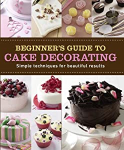 Download Beginner's Guide to Cake Decorating (Love Food) (Making Cakes) ebook