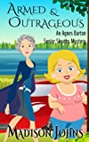 Armed and Outrageous, Cozy Mystery (Book 1) An Agnes Barton Senior Sleuths Mystery