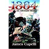 1864: An Alternate Historyby James Cupelli
