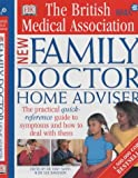 The British Medical Association New Family Doctor Home Adviser: The Complete Quick-reference Guide to Symptoms and How to Deal with Them