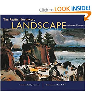 The Pacific Northwest Landscape: A Painted History Kitty Harmon and Jonathan Raban
