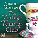 The Vintage Teacup Club (       UNABRIDGED) by Vanessa Greene Narrated by Clare Whitehead