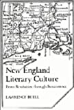 Lawrence Buell New England Literary Culture: From Revolution through Renaissance (Cambridge Studies in American Literature and Culture)