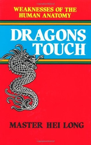 Dragons Touch: Weaknesses of the Human Anatomy by Master Hei Long (1983-07-01)