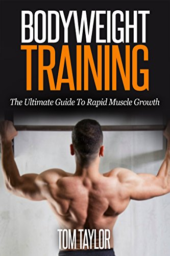 Bodyweight Training: The Ultimate Guide To Rapid Muscle Growth (English Edition)