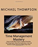 img - for Time Management Mastery: How to Get More Done, Choose Priorities, Get Organized, Stop Procrastination, Set and Achieve Goals and Have More Free Time book / textbook / text book