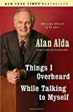 Things I Overheard While Talking to Myself (0812977521) by Alan Alda
