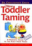 Dr. Christopher Green New Toddler Taming: A Parents' Guide to the First Four Years
