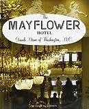 The Mayflower Hotel: Grande Dame of Washington, D.C.
