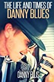The Life and Times of Danny Blues